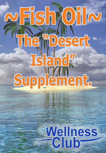 Fish OIl, the Desert Island Supplement