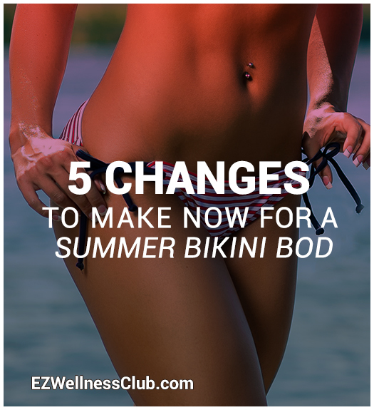 preview-full-5 Changes to Make NOW for a Summer Bikini Bod 1