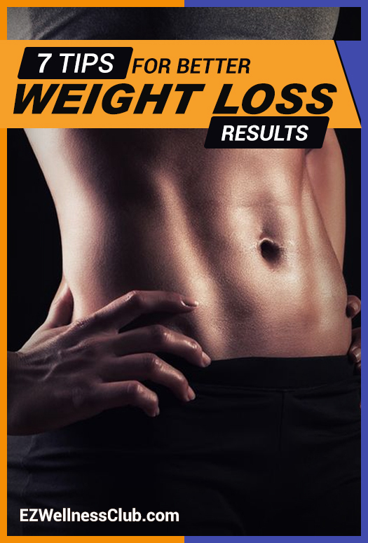 7 Tips for Better Weight Loss Results