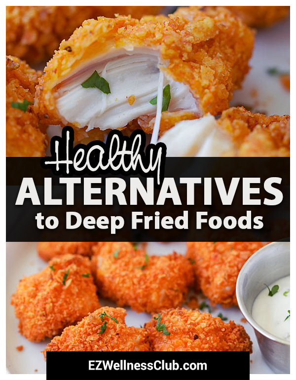 Healthy Alternatives to Deep Fried Foods | EZWellnessClub.com