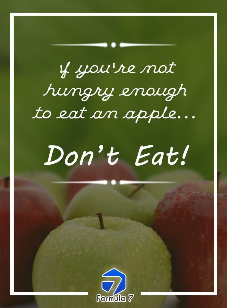 If you're not hungry enough to eat an apple, don't eat!